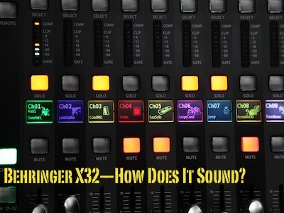 Behringer X32 — How Does It Sound?